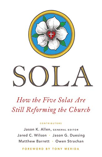 Sola: How the Five Solas Are Still Reforming the Church (English Edition)