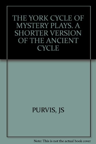 The York Cycle of Mystery: A Shorter Version of the Ancient Cycle