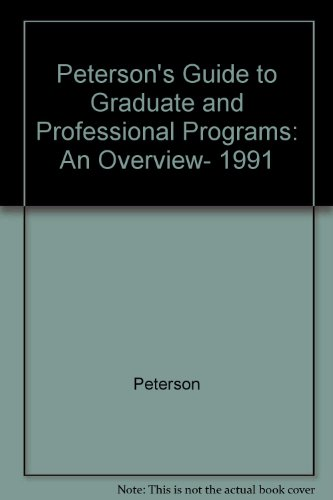 Peterson's Guide to Graduate and Professional Programs: An Overview, 1991 (Peterson's Guide to Graduate & Professional Programs)