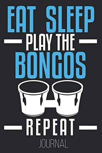 Eat Sleep Play The Bongos Repeat Journal: Funny Bongo Player Drums - Play Bongos