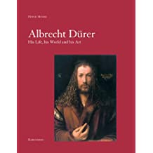 Albrecht Durer: His Life, His World, His Pictures