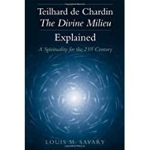 Teilhard De Chardin-The Divine Milieu Explained: A Spirituality for the 21st Century