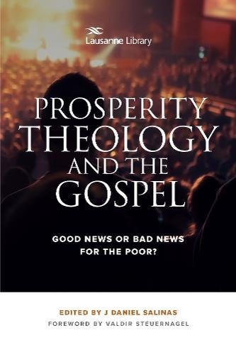 Prosperity Theology and the Gospel: Good News or Bad News for the Poor? (Lausanne - Salinas Mall
