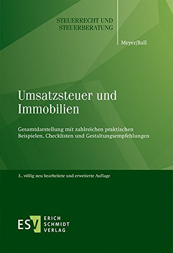 Umsatzsteuer und Immobilien: Gesamtdarstellung mit zahlreichen praktischen Beispielen, Checklisten und Gestaltungsempfehlungen (Steuerrecht und Steuerberatung, Band 45)