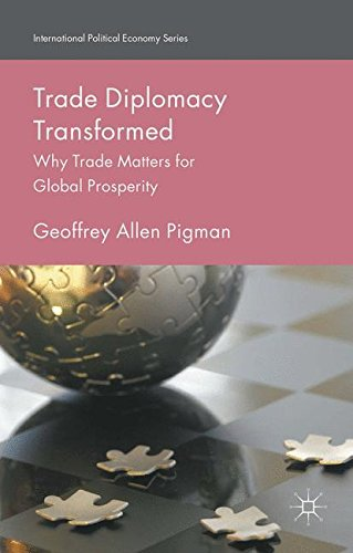 Trade Diplomacy Transformed: Why Trade Matters for Global Prosperity (International Political Economy Series)