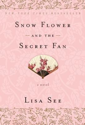 Snow Flower and the Secret Fan[SNOW FLOWER & THE SECRET FAN][Paperback]