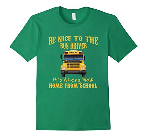 [Men's Be Nice To The Bus Driver Its A Long Walk From School Shirt XL Kelly Green] (Bus Driver Uniform Costume)