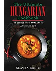 The Ultimate Hungarian Cookbook: 111 Dishes From Hungary To Cook Right Now