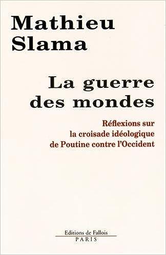 Livre Mathieu Slama - La guerre des mondes: Réflexions sur la croisade idéologique de Poutine contre l'Occident pdf, epub
