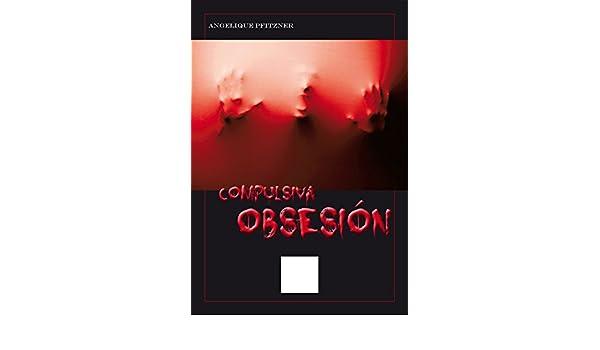 Amazon.com: Compulsiva Obsesión (Spanish Edition) eBook: Angelique Pfitzner: Kindle Store