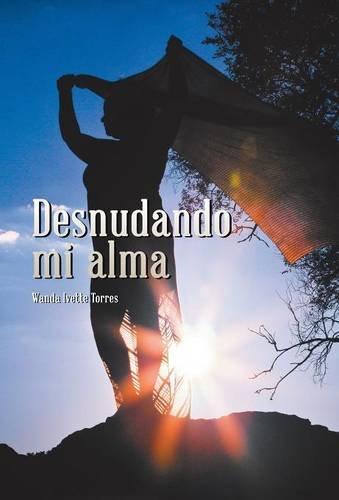 Desnudando mi alma (Spanish Edition) [Wanda Ivette Torres] (Tapa Dura)