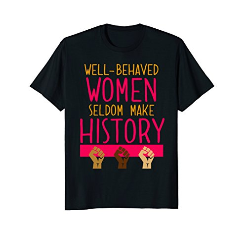 (Womens History Month T-Shirt for non Well Behaved Women)
