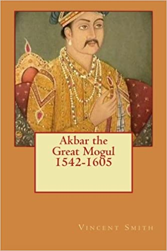 Akbar the Great Mogul, 1542-1605