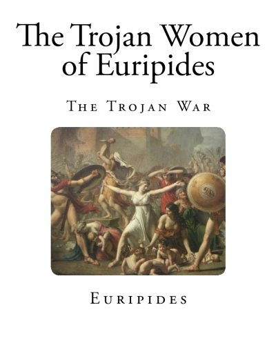 The Trojan Women of Euripides (Greek Classics - Euripides)