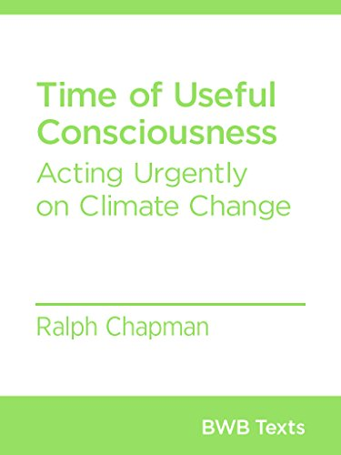 Time of Useful Consciousness: Acting Urgently on Climate Change (BWB Texts Book 32)