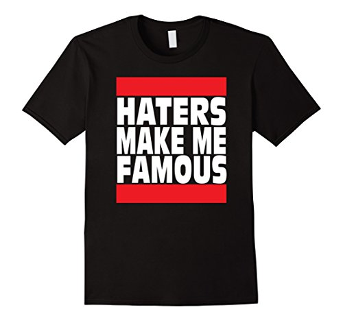 Haters make me famous urban t-shirt