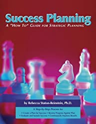 Success Planning: A 'How-To' Guide for Strategic Planning by Rebecca Staton-Reinstein (2003-08-03)