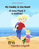 Children's book Portuguese: My Dad is the Best. O meu Papá é o melhor: Um livro ilustrado para criancas (Bilingual Edition) English Portuguese Picture Portuguese Books for Children: para crian?as