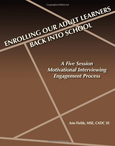 Enrolling Our Adult Learners Back Into School: A Five Session Motivational Interviewing Engagement Process