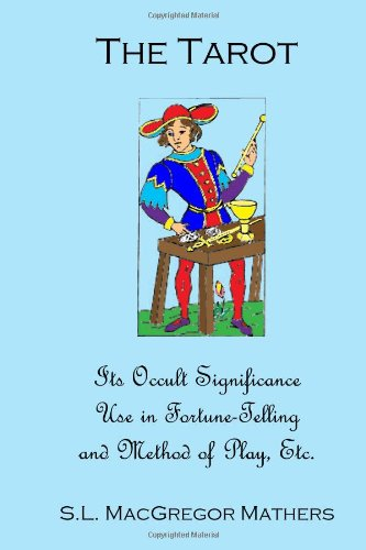 The Tarot: Its Occult Significance, Use In Fortune-Telling, And Method Of Play, Etc.