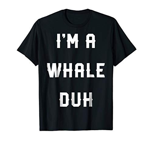 Halloween Easy Whale Costume Shirts, I'm A Whale Duh (Funny Easy Homemade Halloween Costumes For Adults)