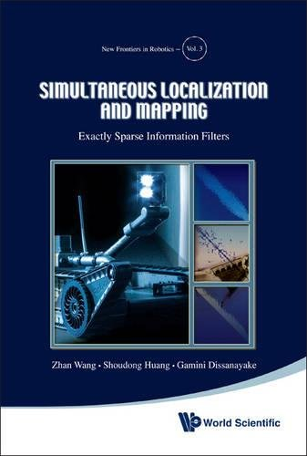 Simultaneous Localization and Mapping: Exactly Sparse Information Filters (New Frontiers in Robotics) by Wang Zhan Huang