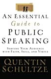 An Essential Guide to Public Speaking: Serving Your Audience with Faith, Skill, and Virtue