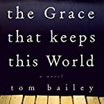 The Grace That Keeps This World | Tom Bailey
