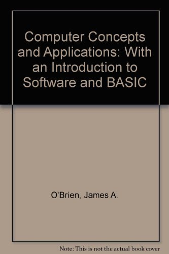 Computer Concepts and Applications: With an Introduction to Software and Basic