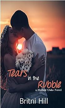 Tears in the Rubble (Hollow Oaks Book 1) by [Hill, Britni]