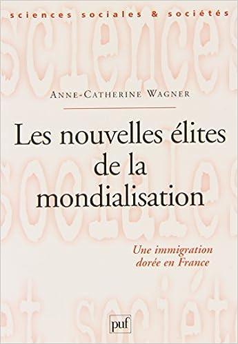 Lire un Les nouvelles élites de la mondialisation : Une immigration dorée en France pdf epub