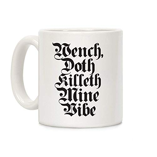 Wench, Doth Killeth Mine Vibe White 11 Ounce Ceramic Coffee -