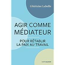 Agir comme médiateur: Pour rétablir la paix au travail (French Edition)