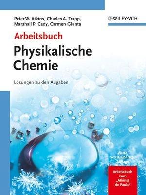 Arbeitsbuch Physikalische Chemie: Lösungen zu den Aufgaben: Losungen Zu Den Aufgaben