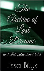 The Archive of Lost Dreams: and other paranormal tales