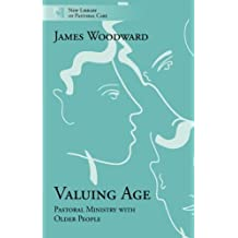 Valuing Age: Pastoral Ministry with Older People (New Library of Pastoral Care)