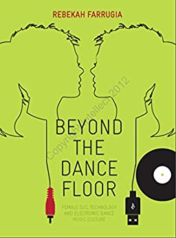 Beyond the Dance Floor: Female DJs, Technology and Electronic Dance Music Culture by [Farrugia, Rebekah]