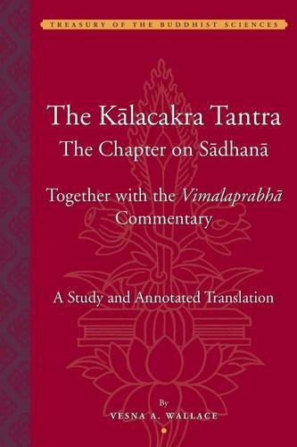 The Kālacakra Tantra: The Chapter on Sadhana, Together with the Vimalaprabha Commentary (Treasury of the Buddhist Sciences)