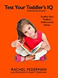 img - for Test Your Toddler's IQ: Confirm Your Toddler's Undiscovered Genius book / textbook / text book