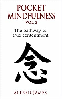 Pocket Mindfulness Book Vol 2 - The Pathway To True Contentment by [James, Alfred]