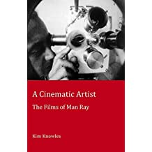 A Cinematic Artist: The Films of Man Ray