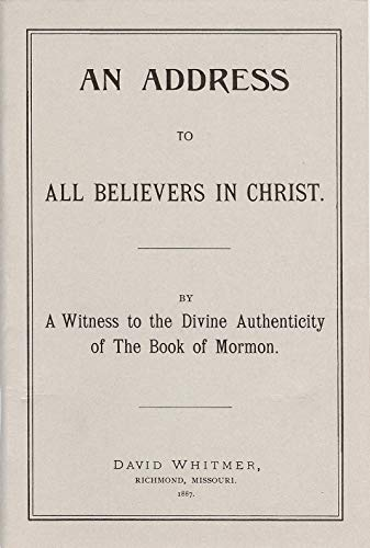 An Address to All Believers in Christ By A Witness to the Divine Authenticity of The Book of Mormon (An Address To All Believers In Christ)