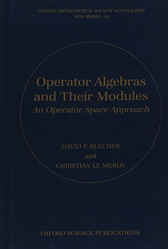 Operator Algebras and Their Modules: An Operator Space Approach (London Mathematical Society Monographs)