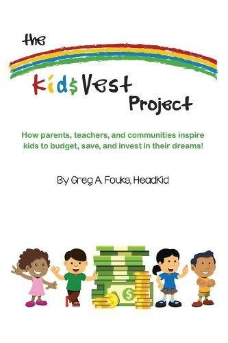 Download The Kid$vest Project: How Parents, Teachers, and Communities Inspire Kids to Budget, Save, and Invest in Their Dreams ebook
