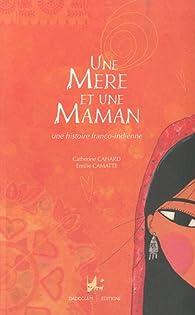 Une mère et une maman : Une histoire franco-indienne par Catherine Cahard