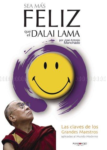Sea más feliz que el Dalai Lama: Las claves de los grandes maestros aplicadas al mundo moderno (Spanish Edition)