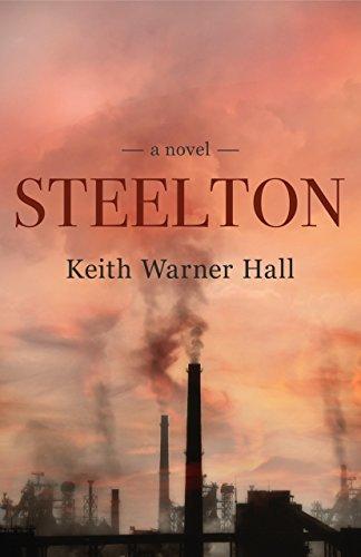 Steelton a novel kindle edition by keith warner hall literature steelton a novel by hall keith warner fandeluxe Choice Image