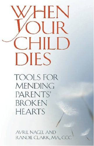 When Your Child Dies: Tools for Mending Parents' Broken Hearts