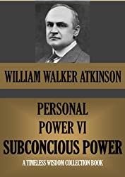 PERSONAL POWER VI SUBCONSCIOUS POWER OR YOUR SECRET FORCES (Timeless Wisdom Collection Book 135)