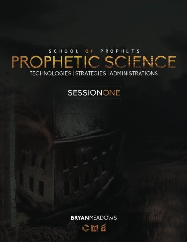 Prophetic Science: Administrations, Technologies, Strategies (Session One) (Volume 1)